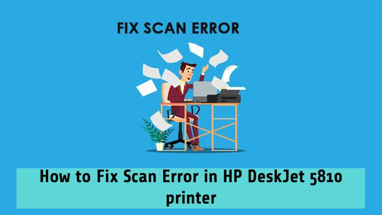 Fix Scan Error in HP DeskJet 5810 printer