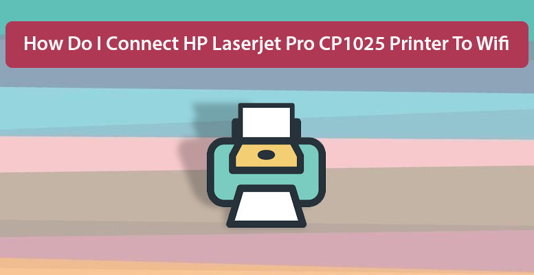 Connect HP Laserjet Pro CP1025 Printer To Wifi