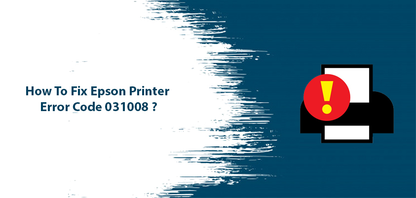 fix epson printer error code 031008