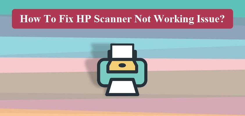 Fix HP Scanner Not Working Issue